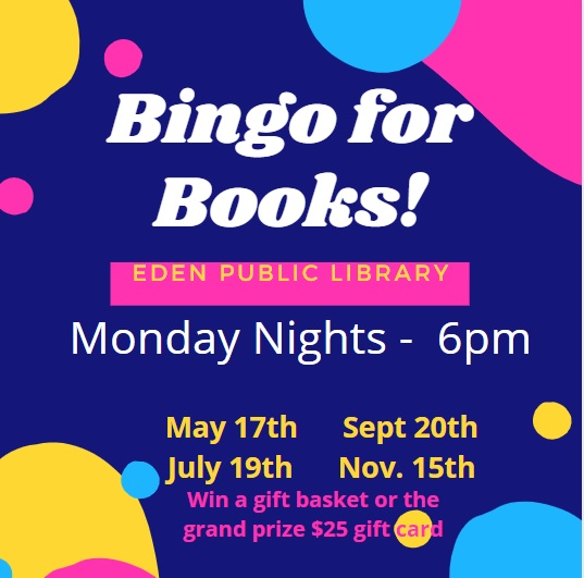 Bingo for Books Monday Nights at 6pm. May 17, July 19, Sept. 20, and Nov. 15. Win a gift basket or the grand prize $25 gift card