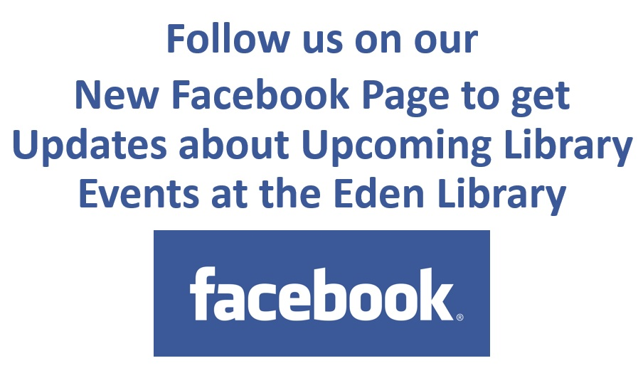 Follow us on our new Facebook page to get updates about upcoming library events at the Eden Library.