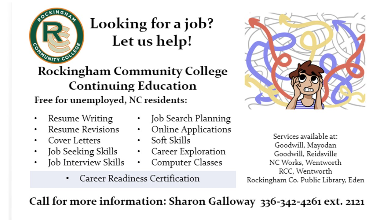 Rockingham County Community College is Providing Free Career Assistance at the Eden Library on Mondays and Wednesdays from 1-4 p.m. and Tuesdays from 9 a.m.-12 p.m. For more information call 336-342-4261 ext. 2121