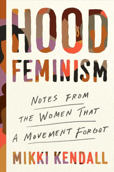 Cover of Hood feminism : notes from the women that a movement forgot / Mikki Kendall.