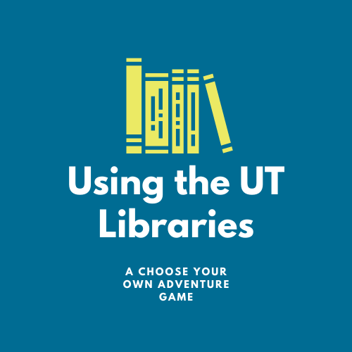 Using the UT Libraries - a Choose Your Own Adventure Game