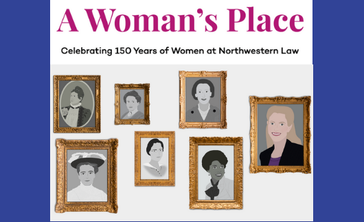 A Woman's Place: Celebrating 150 Years of Women at Northwestern Law