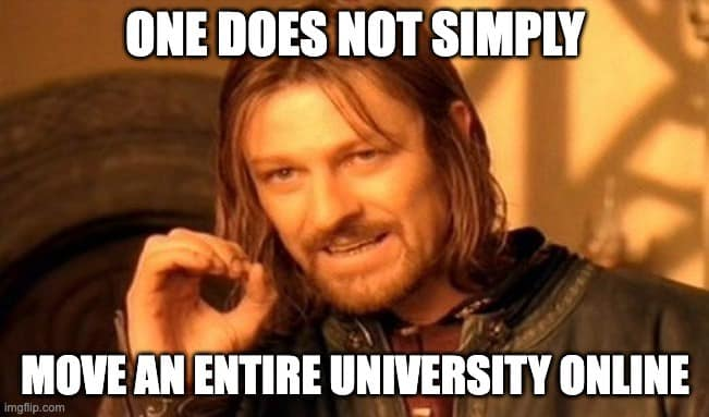 Boromere meme from Lord of the Rings: One does not simply move an entire university online
