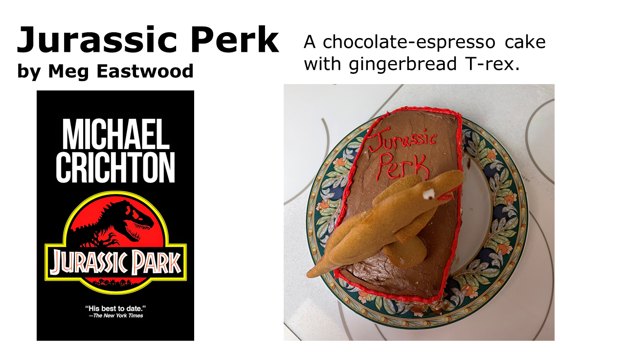 Jurassic Perk, a chocolate-espresso cake with a 3-D gingerbread T. rex on top.