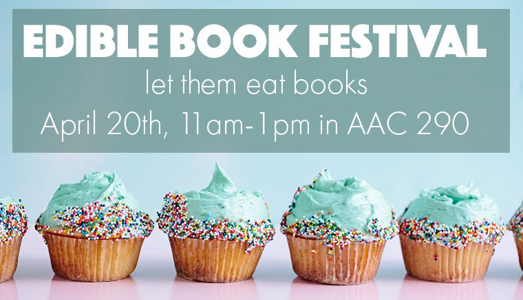 Edible Book Festival -- let them eat books -- April 20th, 2020, 11am-1pm in AAC 290