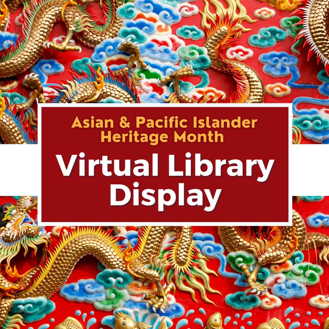 Asian & Pacific Islander Heritage Month - Virtual Library Display