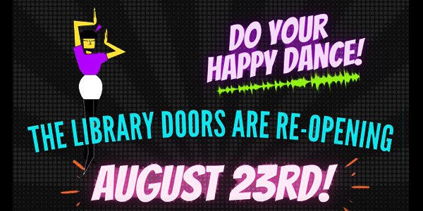 The Library Doors are Reopening - August 23rd