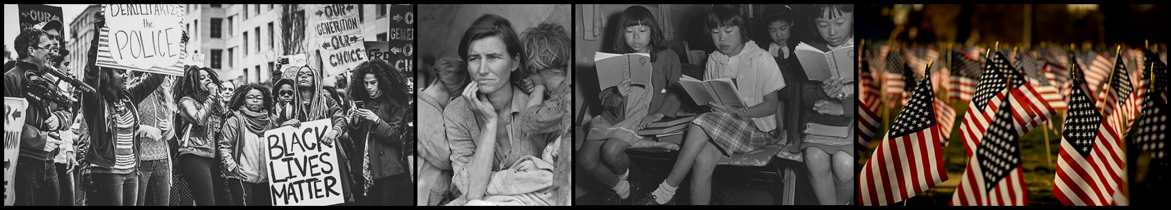 Montage of photos: 1. Protesters at a Black Lives Matter march 2. Dorothea Lange photo of mother and children 3. Ansel Adams photo of Japanese American children at Sunday school, Manzanar Relocation Center 4. US flags