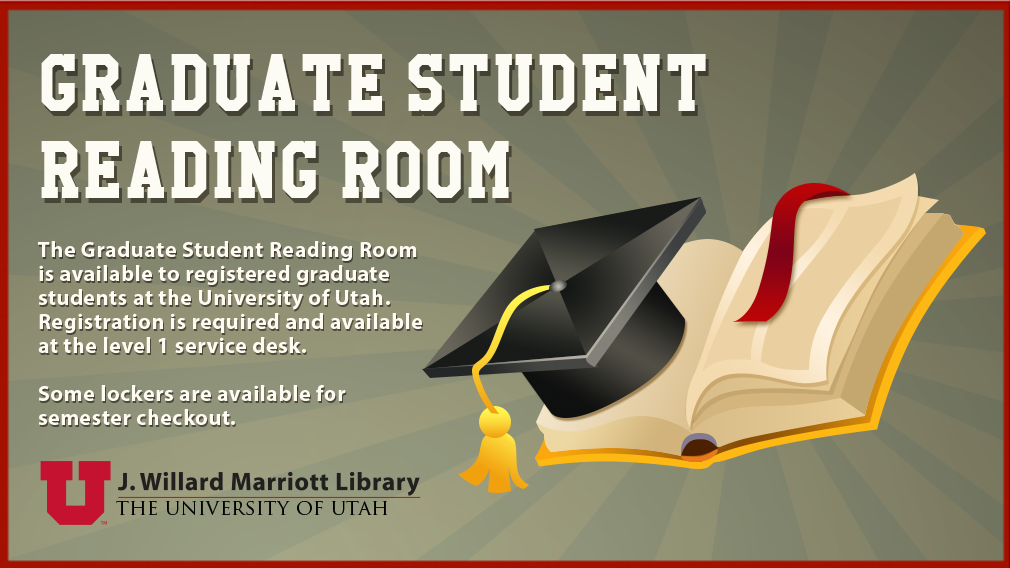 "A colorful flier for the graduate reading room.  On the right is an open book with a graduation cap on top.  Overlaid text says ""The graduate student reading room is available to registered graduate students at the University of Utah.  Registration is required and available at the level 1 service desk.  Some lockers are available for semester checkout."""