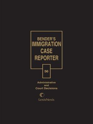 Bender's Immigration Case Reporter