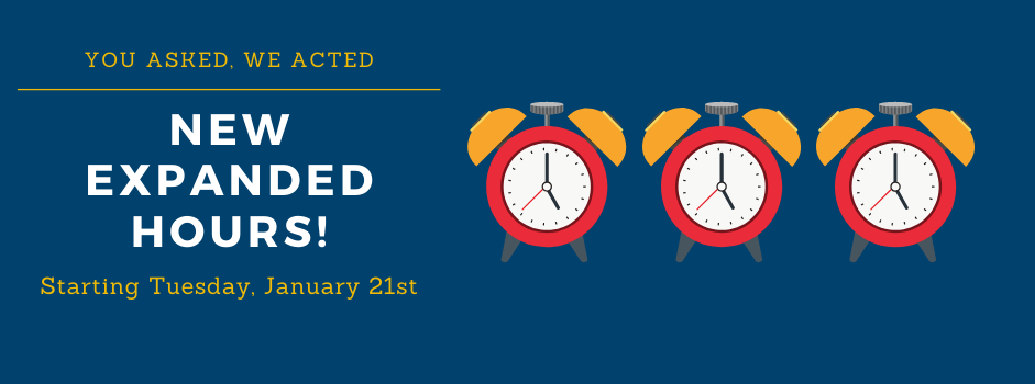 You asked, we acted - new expanded hours beginning Tuesday, January 21st