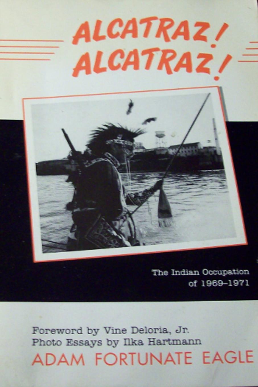 Alcatraz! Alcatraz!: The Indian Occupation of 1969-1971 (California Indian Series)