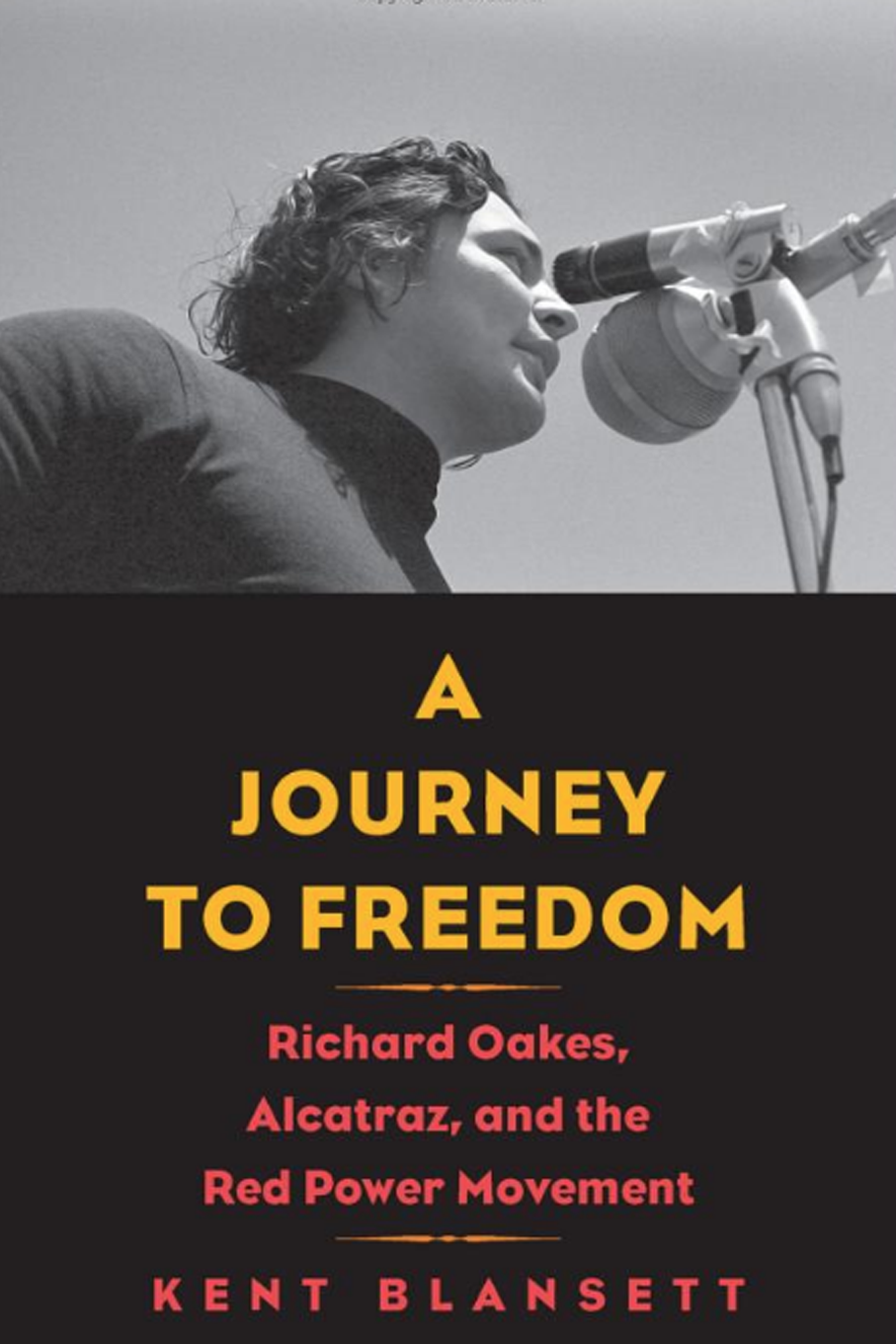 A Journey to Freedom: Richard Oakes, Alcatraz, and the Red Power Movement (The Henry Roe Cloud Series on American Indians and Modernity)