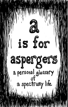 a is for aspergers: a personal glossary of a spectrumy life