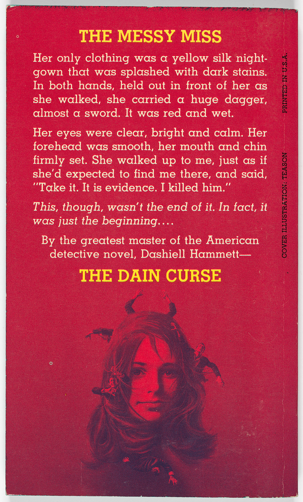 "The book summary begins with a tagline, ""The messy miss,"" and continues to describe this young woman. ""Her only clothing was a yellow silk nightgown that was splashed with dark stains,"" it reads. The woman is carrying a giant dagger, which she presents to the narrator and says, ""Take it. It is evidence. I killed him."" There is also a miniature replica of the front cover image: a young woman's face, with a young man in various poses in her hair."
