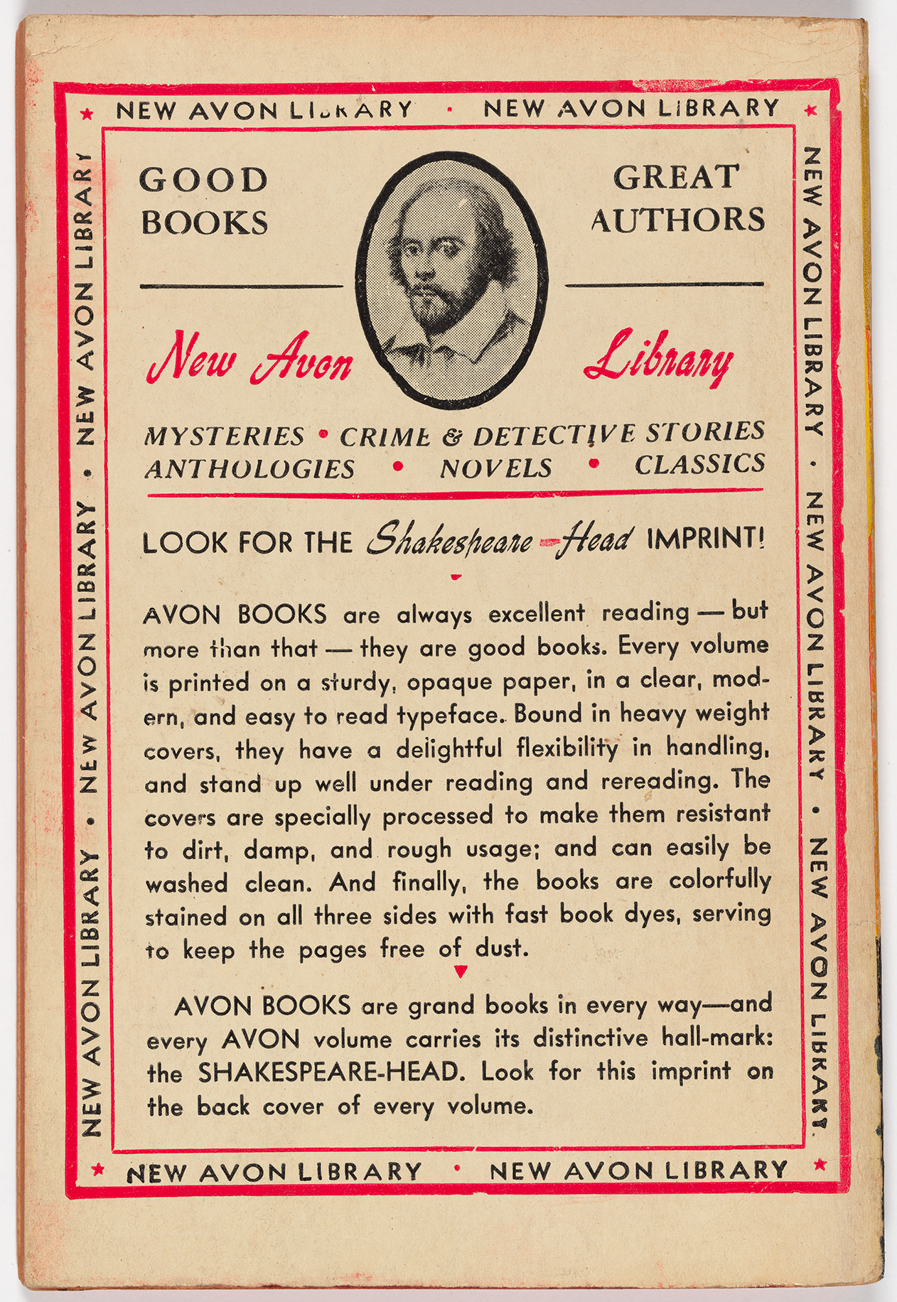 "The back cover is an advertisement for the publisher, ""New AVON Library."" There is a small illustration of William Shakespeare, between the taglines ""Good Books"" and ""Great Authors."" The text describes the quality of the books printed by AVON: ""AVON BOOKS are always excellent reading — but more than that — they are good books."" It praises the ""sturdy, opaque paper"" and ""clear, modern, and easy to read typeface."" The text also explains that every AVON  publication carries a ""distinctive hall-mark: the SHAKESPEARE HEAD."""