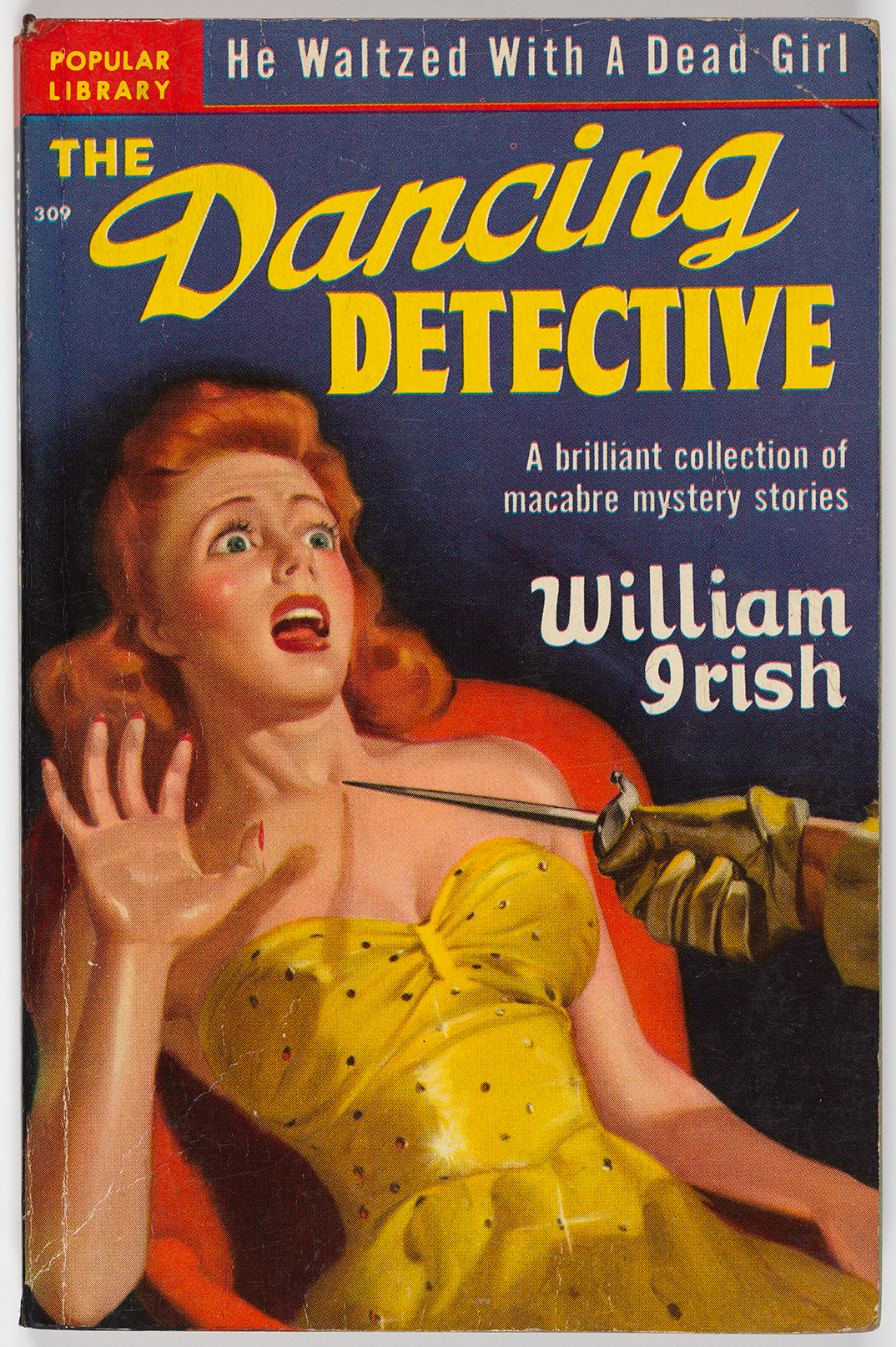 "This ""brilliant collection of macabre mystery stories"" was written by William Irish and published by Popular Library. The cover shows a frightened woman, with one hand raised in surrender and a startled expression on her face. There is someone pointing a sword directly at her throat, but this person is not visible, except for a pair of hands cloaked in yellow gloves."
