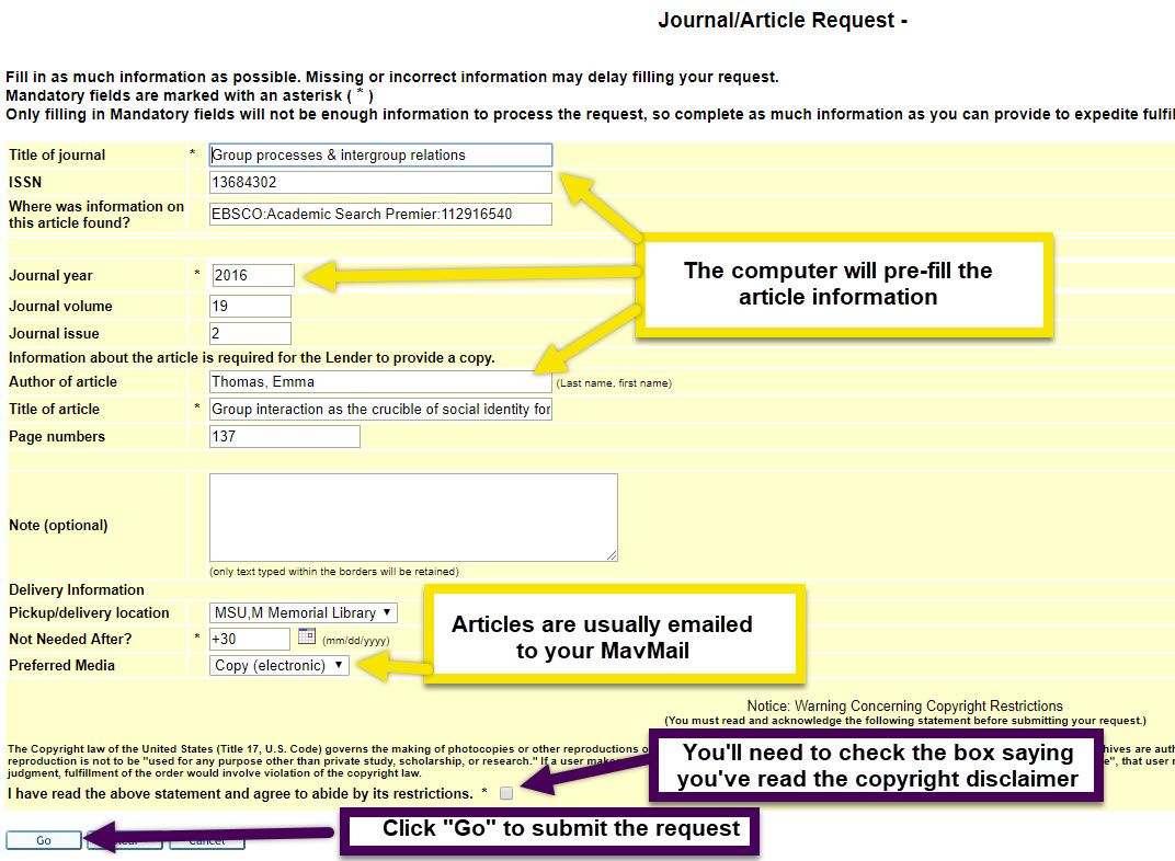 the ILL form should automatically fill in the source information. Articles are usually mailed to your mavmail. You will need to check the box agreeing to the copyright then click go to submit your request.