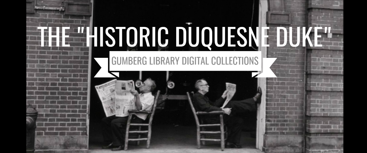 "Banner reading: ""The Historic Duquesne Duke; Gumberg Digital Collections"""