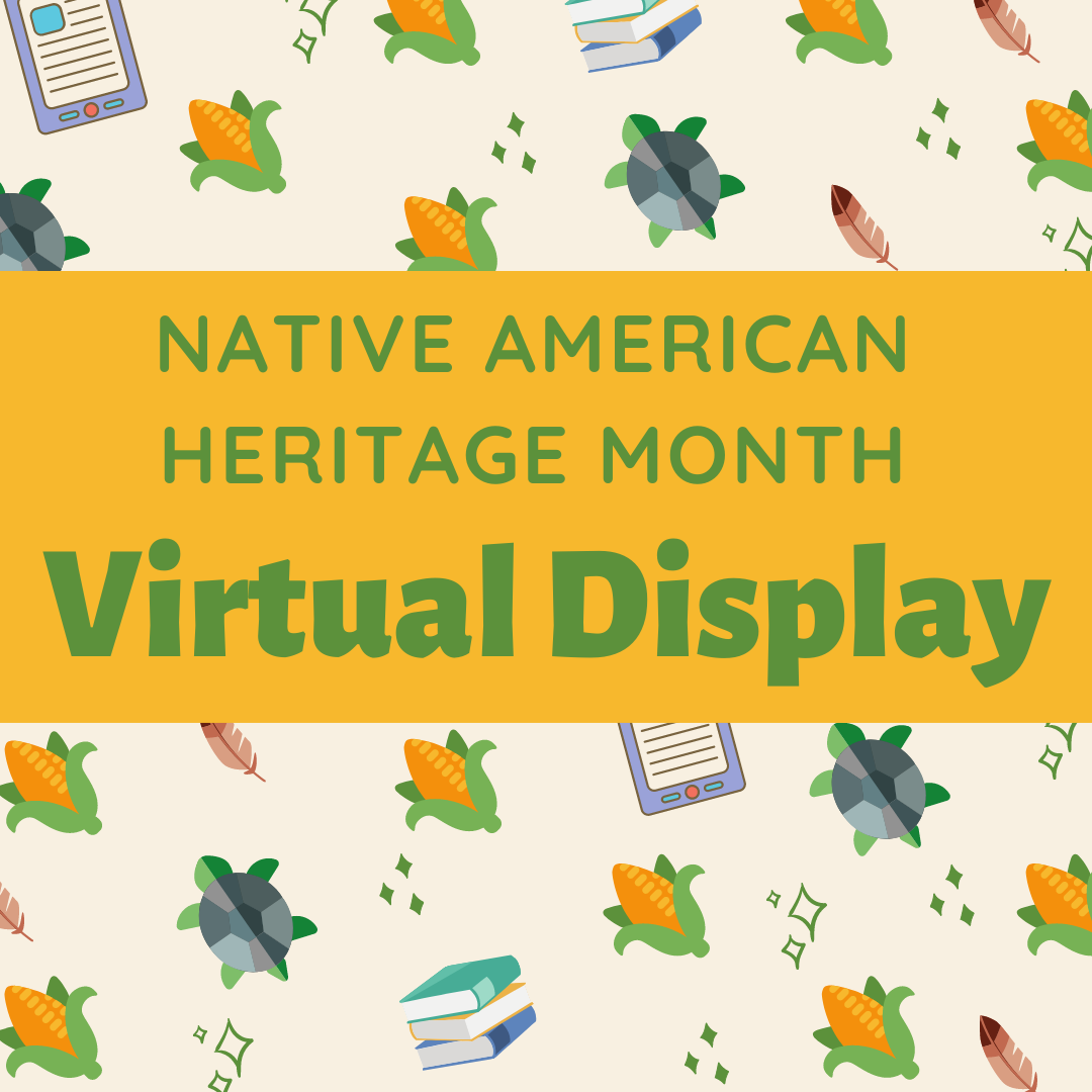 Native American and Indigenous Heritage Month Virtual Display