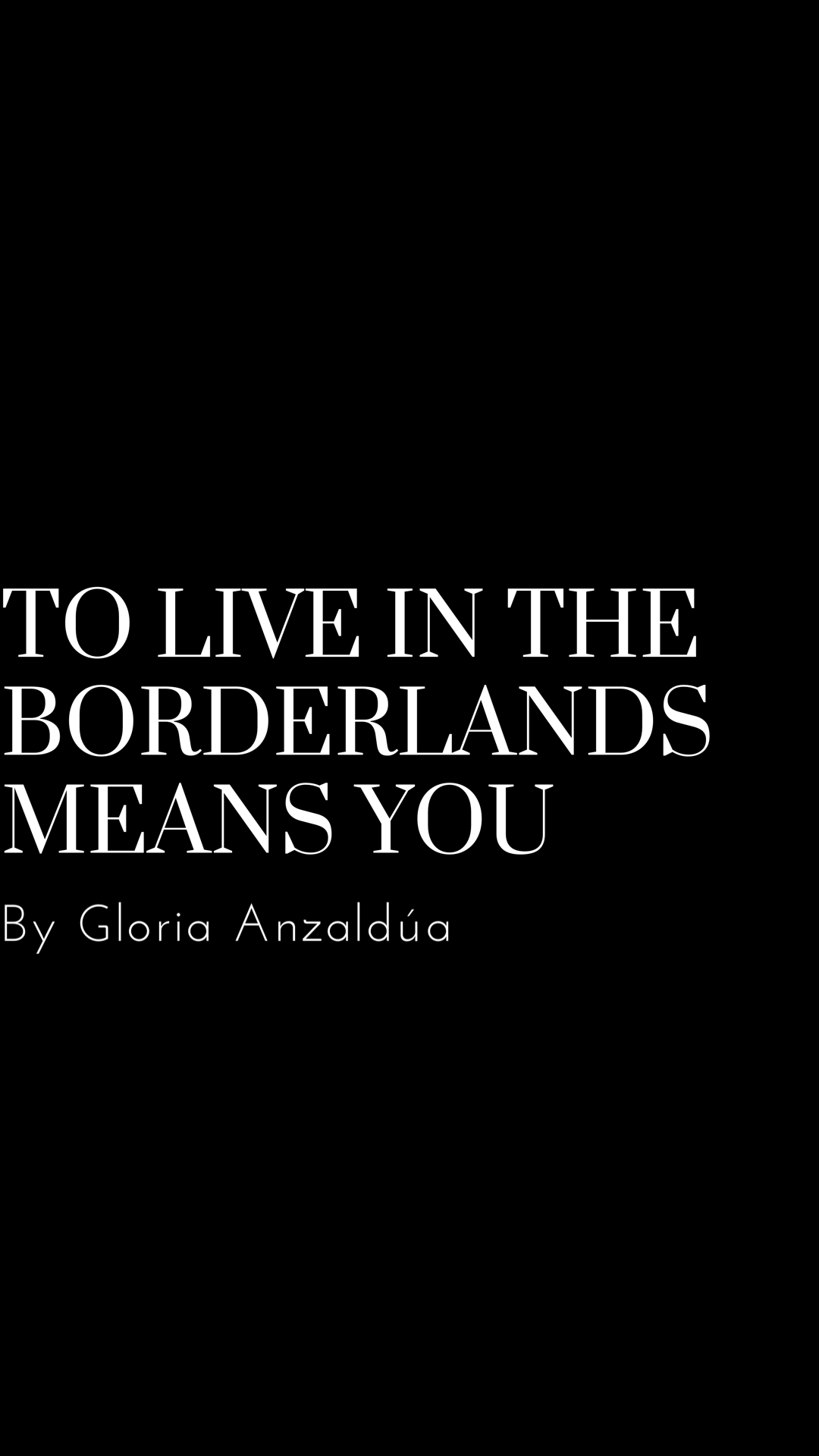 To Live in the Borderlands Means You Gloria Anzaldúa
