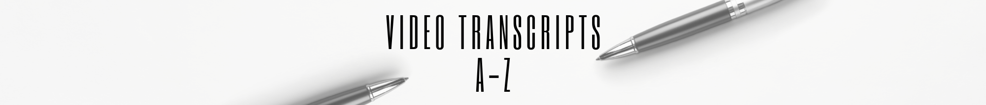 Video Transcripts A to Z