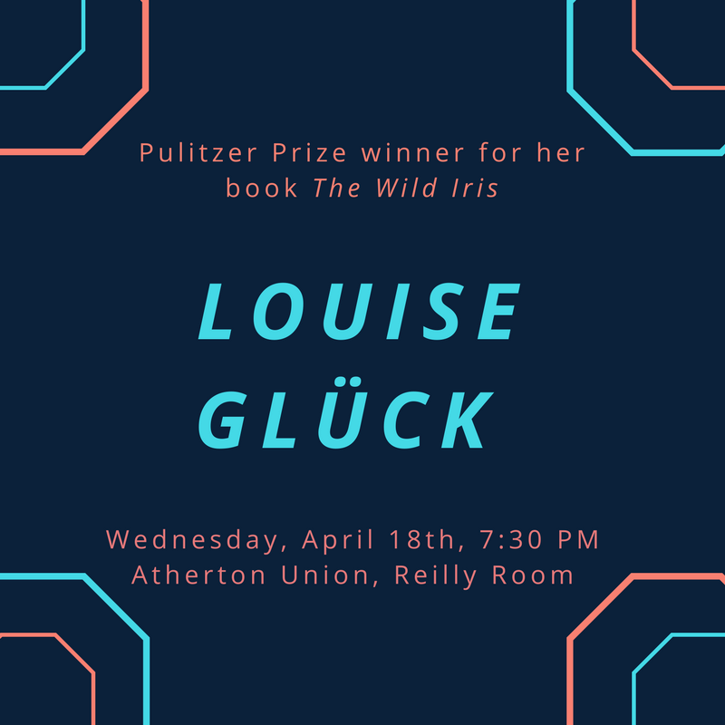 Pulitzer Prize winner for her book The Wild Iris Louise Glück. Wednesday, April 18th, at 7:30 PM in Atherton Union, Reilly Room