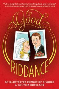Good Riddance : An Illustrated Memoir of Divorce