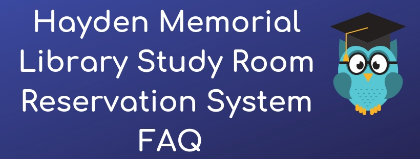 Hayden Memorial Library Study Room Reservation System FAQ