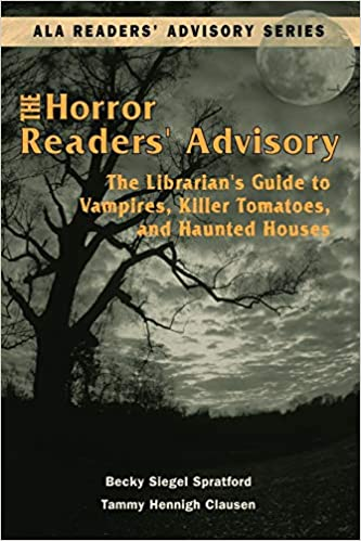 Horror Readers' Advisory: The Librarian's Guide to Vampires, Killer Tomatoes, and Haunted Houses by Becky Siegel Spratford, Tammy Hennigh Clausen