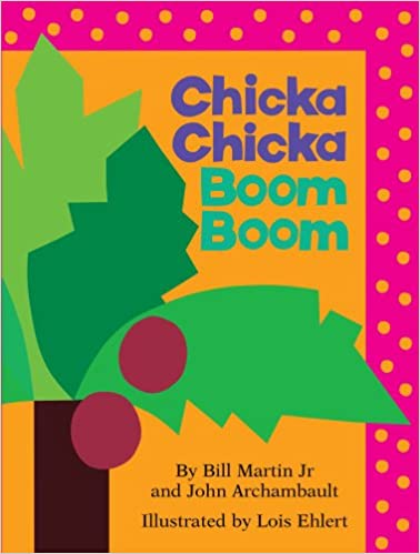 Chicka chicka boom boom by Bill Martin, Jr. and John Archambault; illustrated by Lois Ehlert