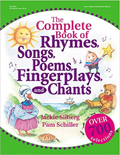 The complete book of rhymes, songs, poems, fingerplays, and chants [compiled by] Jackie Silberg, Pam Schiller; illustrated by Deborah C. Wright
