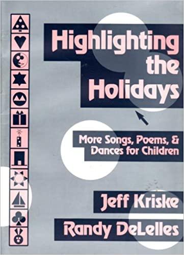 Highlighting the holidays: more songs, poems, & dances for children Jeff Kriske and Randy DeLelles