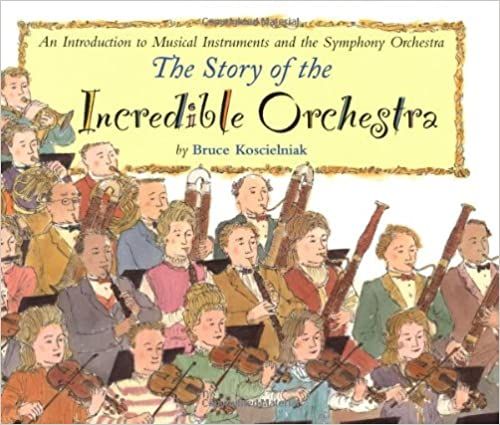 The story of the incredible orchestra by Bruce Koscielniak