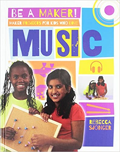 Maker projects for kids who love music Rebecca Sjonger