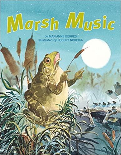 Marsh music by Marianne Berkes; illustrated by Robert Noreika