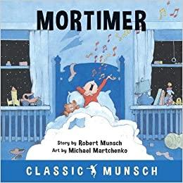 Mortimer story, Robert Munsch; art, Michael Martchenko