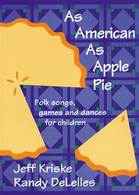 As American as apple pie: folk songs, games, and dances for children Jeff Kriske, Randy Delelles