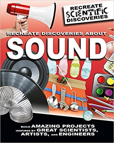 Recreate discoveries about sound Anna Claybourne