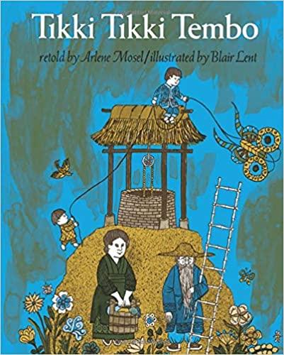 Tikki Tembo, retold by Arlene Mosel. Illustrated by Blair Lent