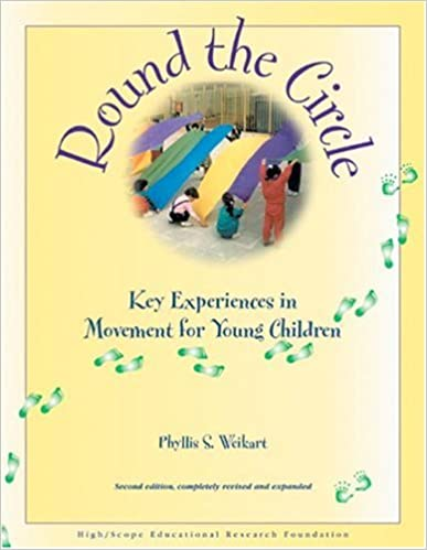 Round the circle: key experiences in movement for young children Phyllis S. Weikart
