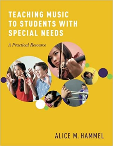 Teaching music to students with special needs: a practical resource Alice M. Hammel