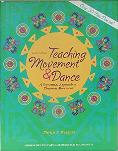 Teaching movement & dance: a sequential approach to rhythmic movement Phyllis S. Weikart