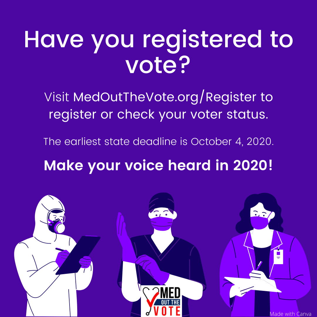 Visit MedOutTheVote.org/Register to register or check your voter status.