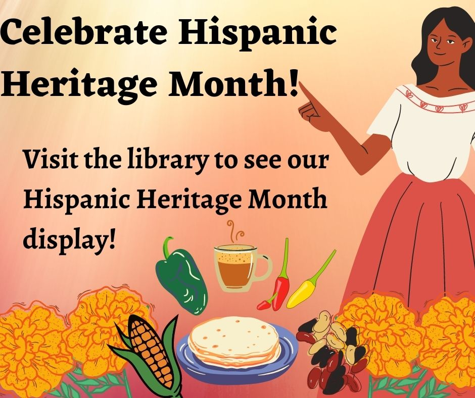 Celebrate Hispanic Heritage Month! Visit the library to see our Hispanic Heritage Month display!