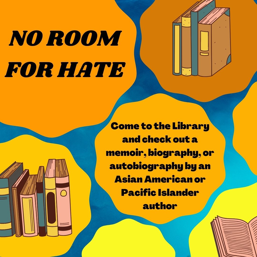 No Room For Hate : Come to the Library and check out a memoir, biography, or autobiography by an Asian American or Pacific Islander author