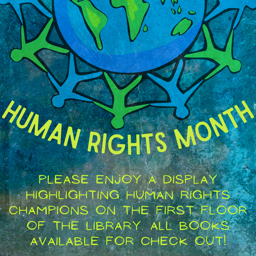 HUMAN RIGHTS MONTH. Please enjoy a display highlighting human rights champions on the first floor of the Library. All books available for checkout!