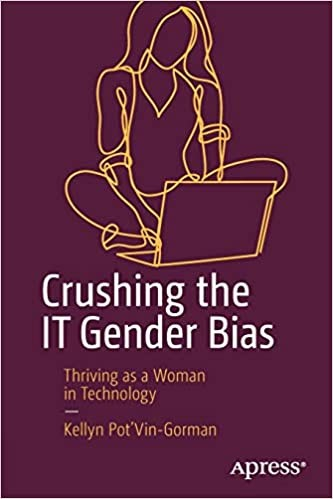 Crushing the IT Gender Bias Kellyn Pot'Vin-Gorman