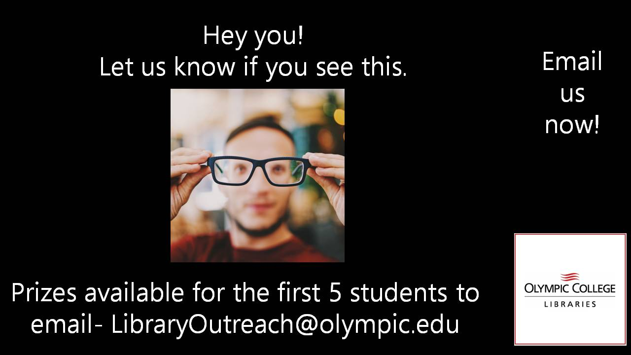 Prizes available to the first 5 students to email libraryoutreach@olympic.edu after seeing this slide
