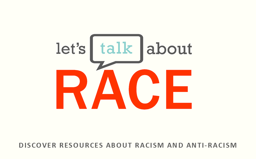 Let's Talk About Race - discover resources on racism and anti-racism